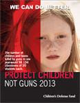 Click here for more information about 2013 Gun Report of the Children's Defense Fund