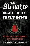 Click here for more information about The Almighty Black P Stone Nation: The Rise, Fall, and Resurgence of an American Gang